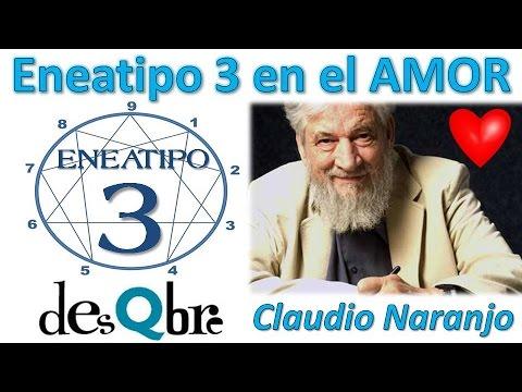 Eneatipo 3 En El Amor Claudio Naranjo Eneagrama De La Personalidad Desqbre Youtube