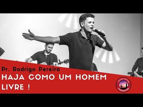Haja Como Um Homem Livre - Pr. Rodrigo Pereira