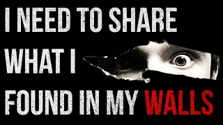 """""""I Need to Share what I Found in my Walls"""" Creepypasta"""