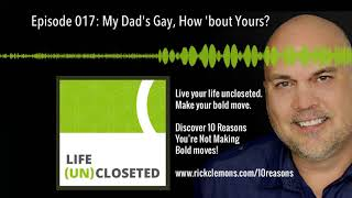 Episode 017: My Dad&#39s Gay, How &#39bout Yours?