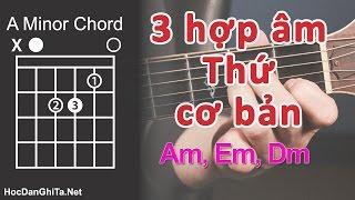 Bài 6 Hướng dẫn cách bấm 3 hợp âm THỨ  | Cơ bản cho người mới học đàn guitar