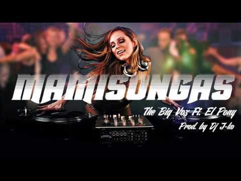 MAMISONGAS   THE BIG VOZ  Ft  EL PONY  PROD  BY DJ J KO