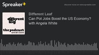 Can Pot Jobs Boost the US Economy? with Angela White (part 2 of 2)