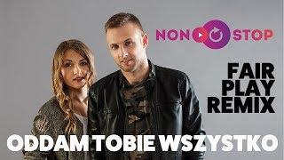 NON STOP - Oddam Tobie wszystko (Fair Play Remix) [Official Audio]