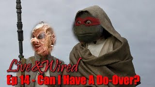 Live & Wired Ep 14: Can I Have A Do-Over?