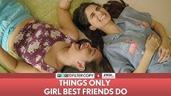 FilterCopy   Things Only Girl Best Friends Do   Ft. Aisha Ahmed, Apoorva Arora   With Nykaa