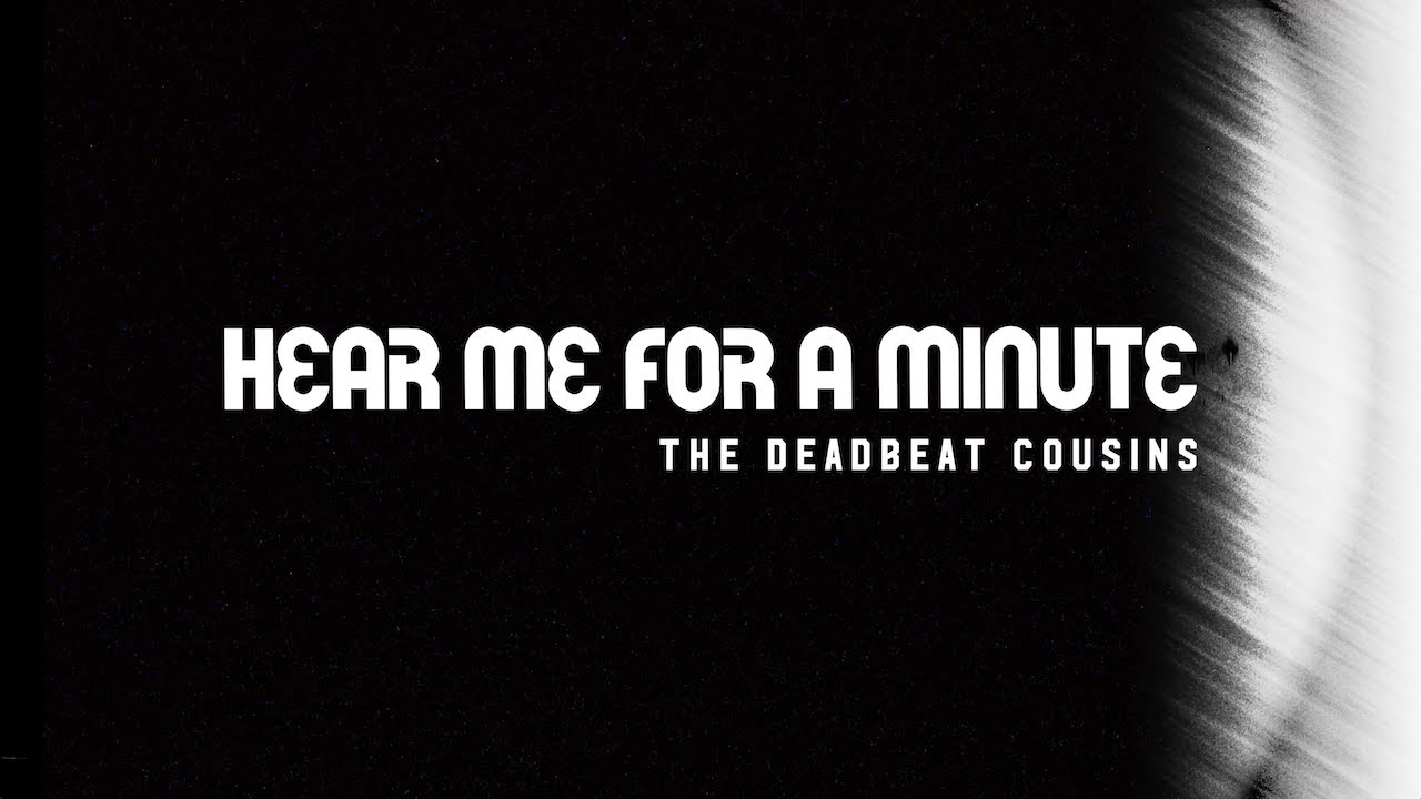 The Deadbeat Cousins - Hear Me For A Minute [Official Video]