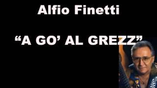 Alfio Finetti - a gò al grezz