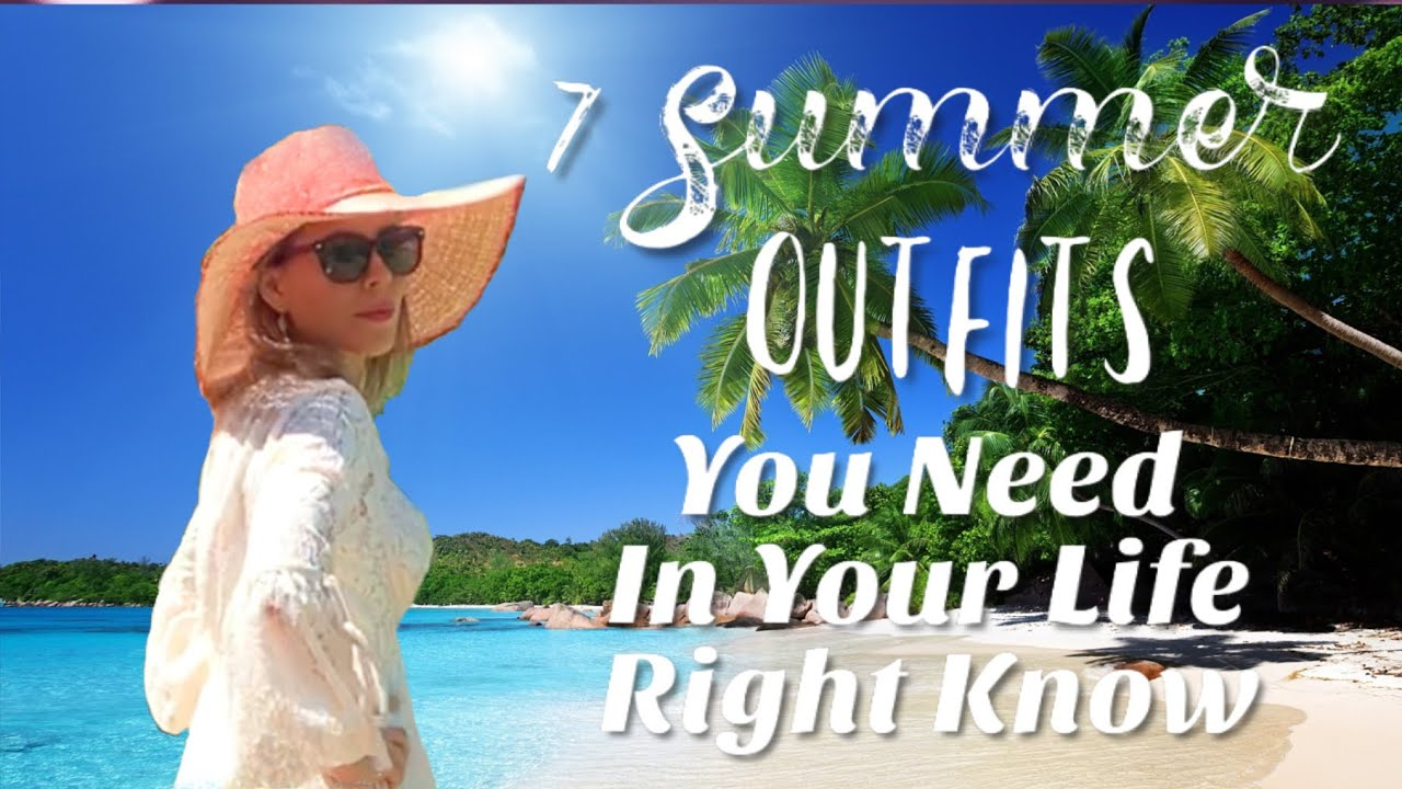 [VIDEO] - 7 SUMMER OUTFITS YOU NEED IN YOUR LIFE RIGHT KNOW 3