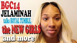 BGC 14 JELAMINAH talks Royal Tumble, The New Girls, & The Reunion!