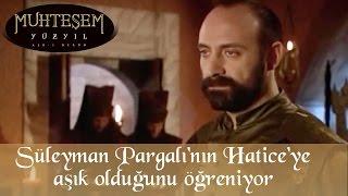 Süleyman Pargalı 'nın Hatice Sultan 'a Aşık Olduğunu Öğreniyor - Muhteşem Yüzyıl 11.Bölüm