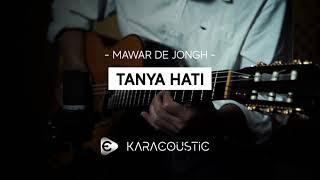 TANYA HATI - Mawar De Jongh [Karaoke Akustik / Acoustic Karaoke] female key