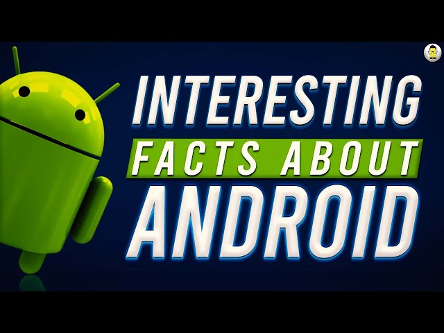 12 Interesting Android Facts!
