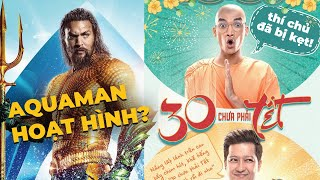 Phê Phim News: AQUAMAN HẬU TRUYỆN TRÊN HBO | PHIM HÀI TẾT CỦA TRƯỜNG GIANG KẸT Ở VÒNG KIỂM DUYỆT