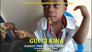 GUCCI KING (Family The Honest Comedy) (Episode 59)