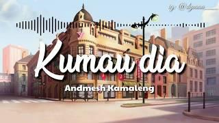Download Kumau dia - Andmesh Kamaleng (Video lirik)