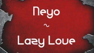 Neyo - Lazy Love   Lyrics  