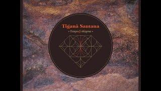 Tiganá Santana - Tempo & Magma (Ajabu!) [Full Album]