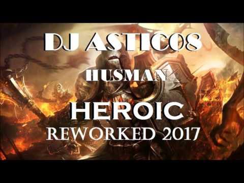 Husman - HEROIC (Dj Astic08 Reworked)