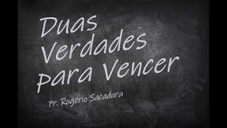 IGREJA UNIDADE DE CRISTO / Duas Verdades para Vencer - Pr. Rogério Sacadura