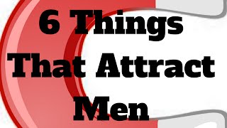 6 Things That Attract Men