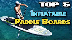 TOP 5 Best inflatable SUP for 2018 - Durable Paddle Boards