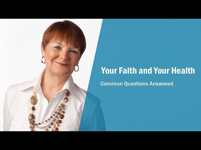 Your Faith and Your Health - Common Questions Answered