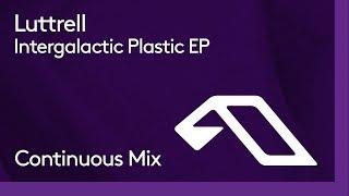 Luttrell - Intergalactic Plastic EP (Continuous Mix)