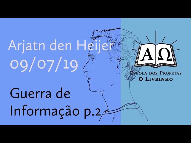 Guerra de Informação p.2 | Arjan den Heijer (09/07/19)
