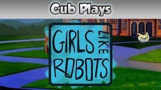 Cub Plays - Girls Like Robots