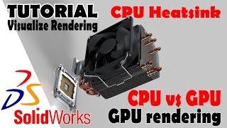 solidworks visualize tutorial cpu heatsink gpu vs cpu rendering test