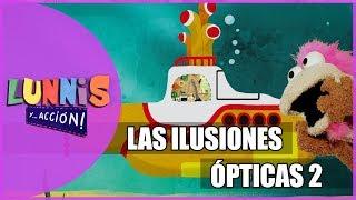 LAS ILUSIONES ÓPTICAS 2 | LUNNIS Y... ACCIÓN!
