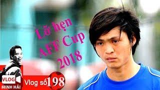 HLV Park Hang Seo loại Tuấn Anh khỏi AFF Cup  - Văn Toàn - Duy Mạnh & Hồng Duy buồn | Vlog Minh Hải