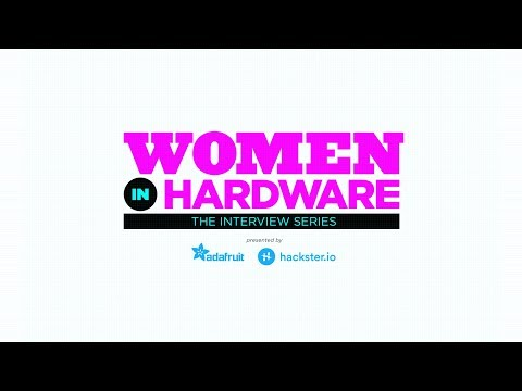 Women in Hardware - Episode 4 - Danielle Applestone @bantamtools @hacksterio #WomenInHardware