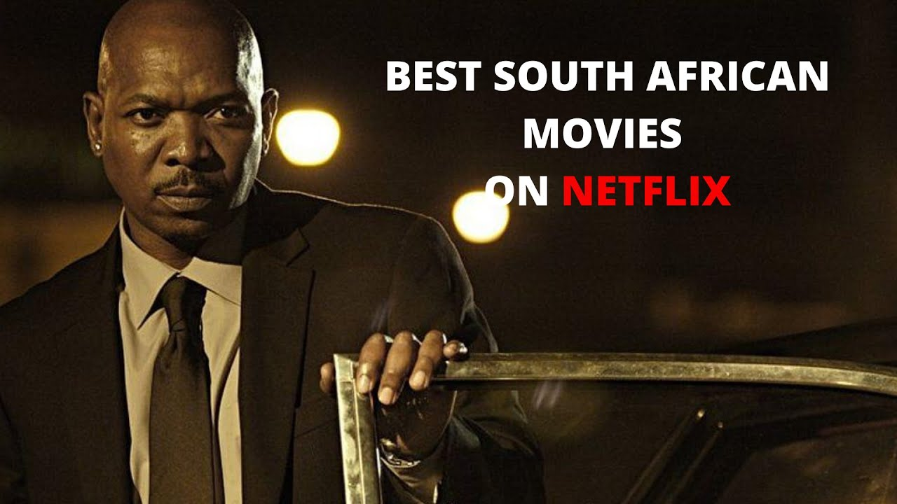 Download BEST SOUTH AFRICAN MOVIES ON NETFLIX