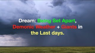 Dream: Being Set Apart, Demonic Weather + Giants in the Last Days