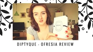 DIPTYQUE -  Ofresia review