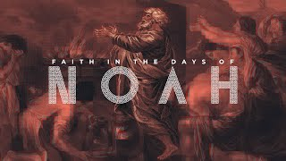 The Faith of Noah as we live in the Days of Noah | Troy Brewer | OpenDoor Church