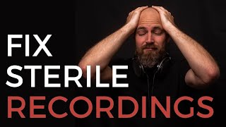 How to Quickly Fix STERILE Recordings with this Simple Hack