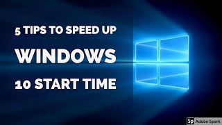5 tips to Speed Up Windows 10 Start time