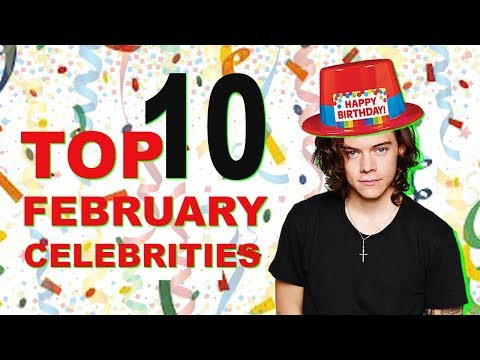 Top 10 February Celebs | February Celebrity Birthdays List