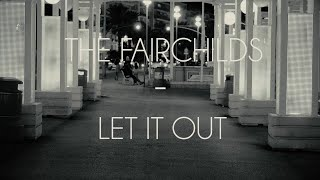 THE FAIRCHILDS - LET IT OUT (OFFICIAL VIDEO)