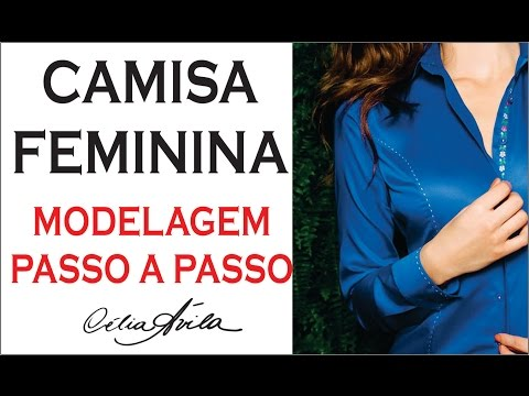 CAMISA FEMININA - COMO FAZER O MOLDE PASSO A PASSO COM CÉLIA ÁVILA