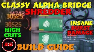 HIGH CRIT Classified Alpha Bridge Shredder BUILD GUIDE! -The Division 1.8