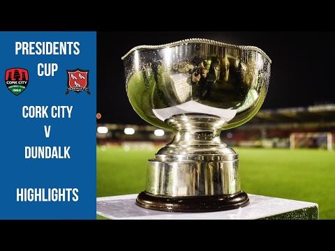 Cork City v Dundalk Presidents Cup Highlights