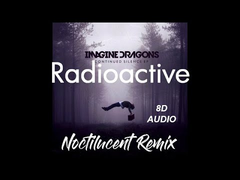 Radioactive 8D Audio Imagine Dragons (Noctilucent Remix)
