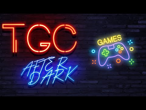 WHOS LATE NOW? TGC After Dark Games!