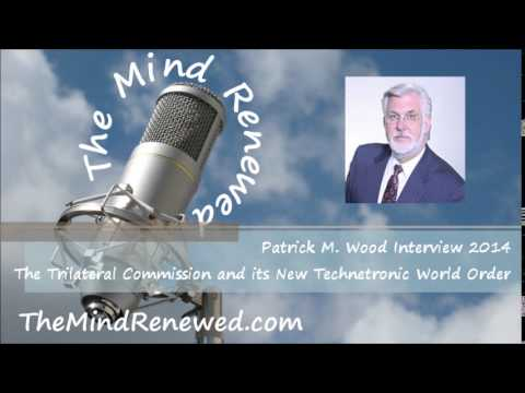 Patrick M. Wood : The Trilateral Commission and its New Technetronic World Order