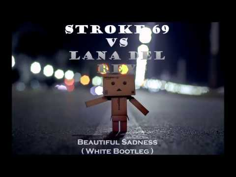 Stroke 69 vs Lana Del Rey - Beautiful Sadness (White Bootleg)