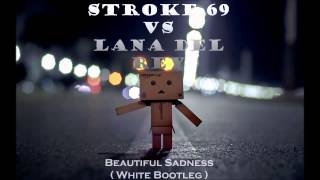 Stroke 69 vs Lana Del Rey - Beautiful Sadness (White Bootleg)
